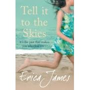Tell It To The Skies: Erica James, Author.